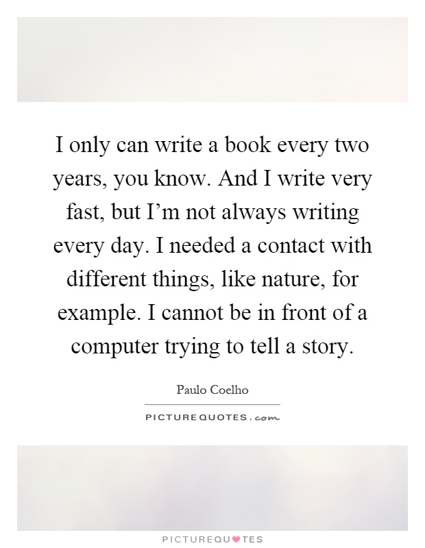 i-only-can-write-a-book-every-two-years-you-know-and-i-write-very-fast-but-im-not-always-writing-quote-1