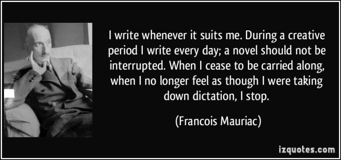 quote-i-write-whenever-it-suits-me-during-a-creative-period-i-write-every-day-a-novel-should-not-be-francois-mauriac-330925